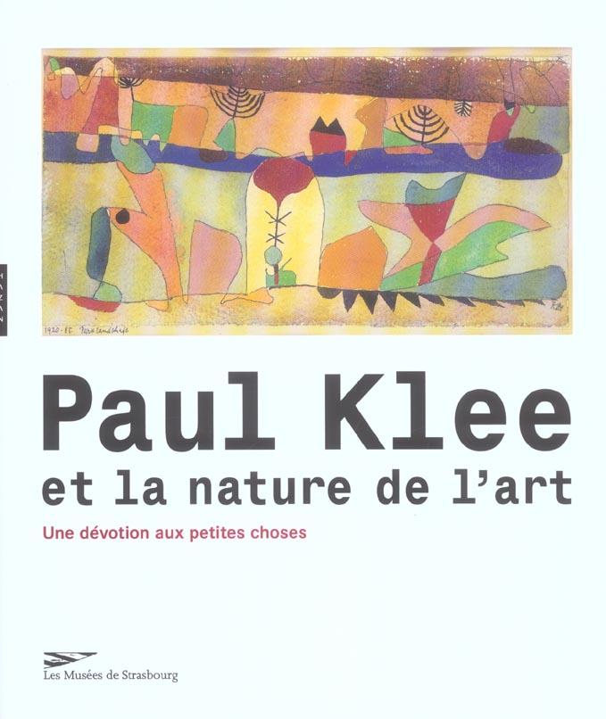 Paul klee et la nature de l'art ; une devotion aux petites choses