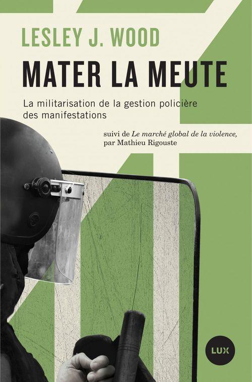 Mater la meute ; militarisation de la gestion policière des manifestations