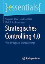 Strategisches Controlling 4.0  - Silvio Andrae - Stephan Abee - Ralf B. Schlemminger
