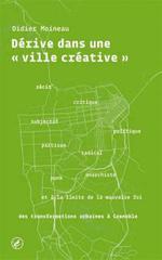 Couverture de Dérive dans une  ville créative ; récit critique, subjectif, politique... des transformations urbaines à Grenoble