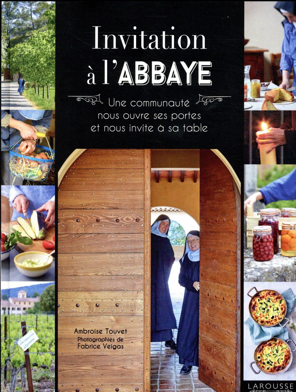 INVITATION A L'ABBAYE - UNE COMMUNAUTE NOUS OUVRE SES PORTES ET NOUS INVITE A SA TABLE