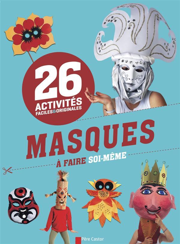 Activités faciles et originales ; 26 masques à faire soi-même