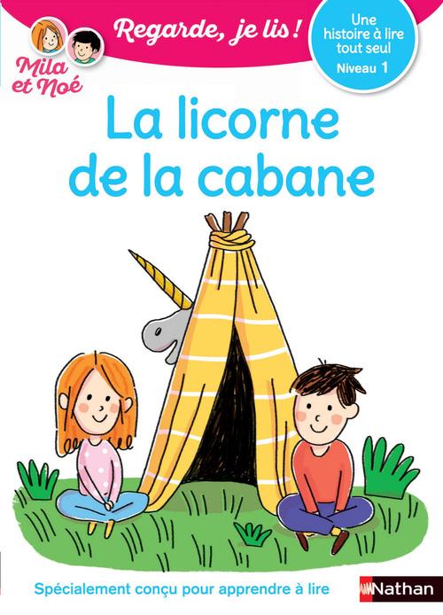 Regarde, je lis ! ; la licorne de la cabane ; niveau 1 (édition 2018)