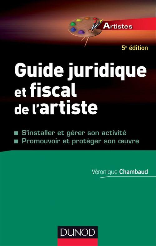 Guide juridique et fiscal de l'artiste - 5e éd.