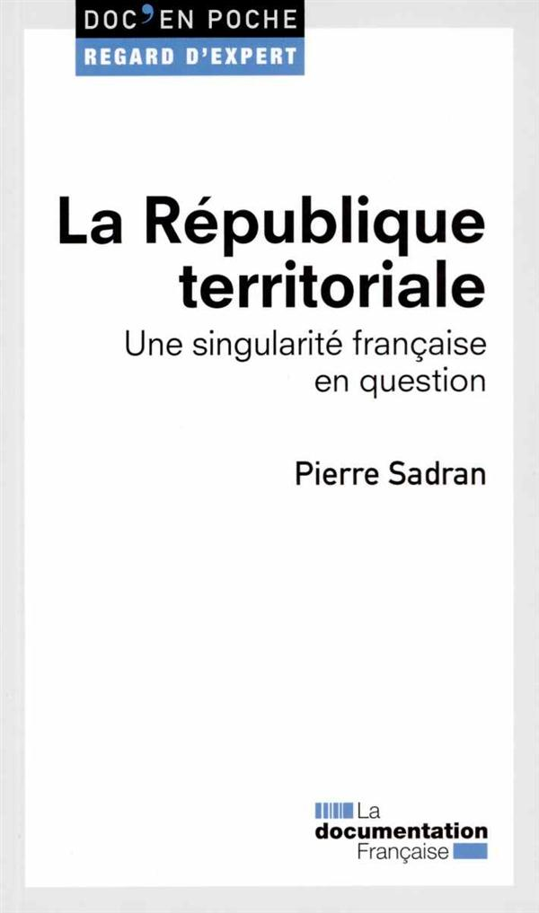 La république territoriale ; une singularité francaise en question