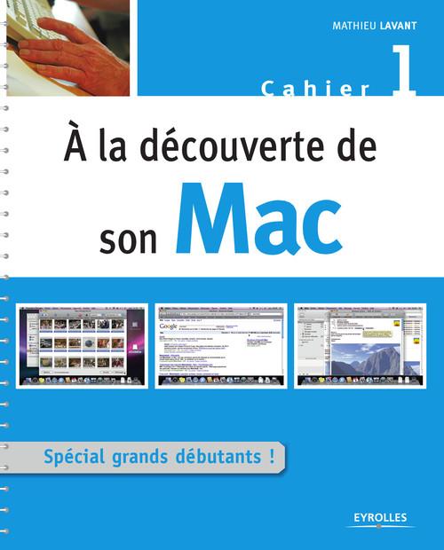à la découverte de son Mac t.1 ; spécial grands débutants !