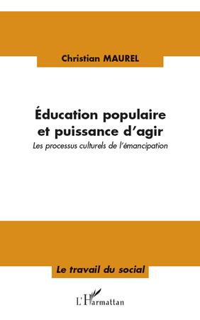 éducation populaire et puissance d'agir ; les processus culturels de l'émancipation
