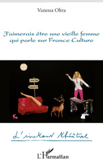 Vente EBooks : J'aimerais être une vieille femme qui parle sur France Culture  - Vanessa OLTRA