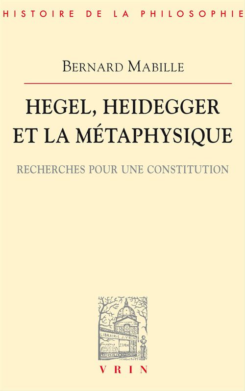 Hegel, Heidegger et la métaphysique ; recherches pour une constitution