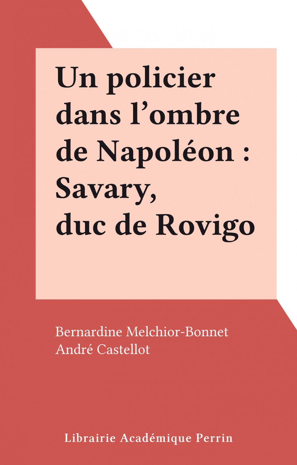 Un policier dans l'ombre de Napoléon : Savary, duc de Rovigo