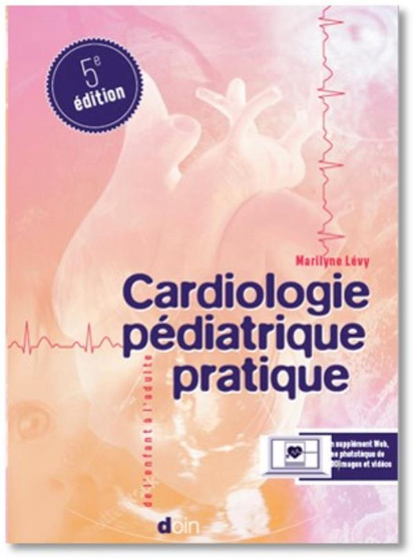 Cardiologie pédiatrique pratique ; de l'exploration pédiatrique à la cardiologie congénitale adulte