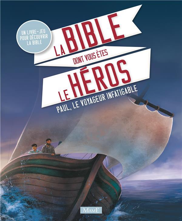 La bible dont vous êtes le héros ; Paul, le voyageur infatigable