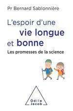 L'espoir d'une vie longue et bonne ; les promesses de la science  - Bernard Sablonnière