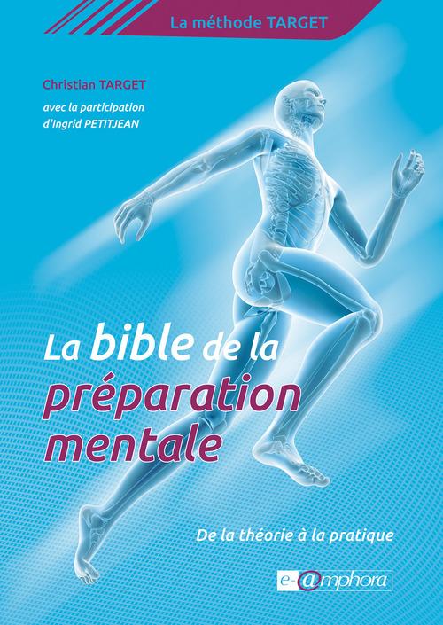 La bible de la préparation mentale ; la méthode Target ; de la théorie à la pratique