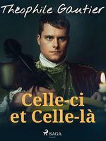 Vente Livre Numérique : Celle-ci et Celle-là  - Théophile Gautier