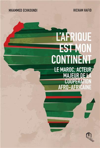 L'Afrique est mon continent ; le Maroc, acteur majeur de la coopération afro-africaine