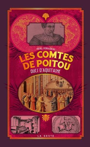 Petite histoire ; les comtes de Poitou ; ducs d'Aquitaine