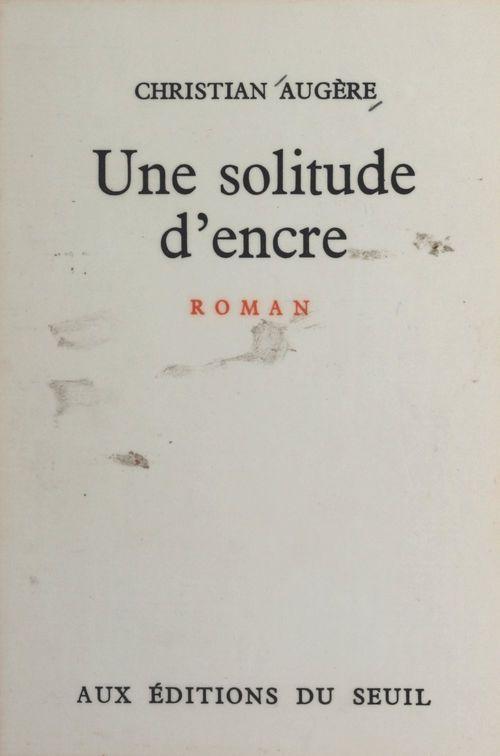 Une solitude d'encre  - Christian Augère