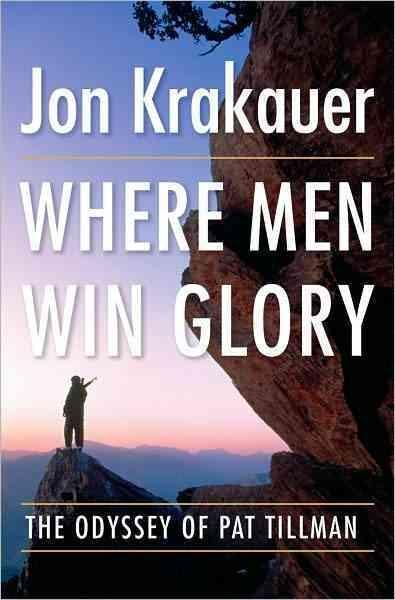 Where Men Win Glory ; The Odyssey of Pat Tillman