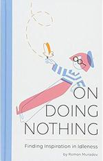On doing nothing ; finding inspiration in idleness