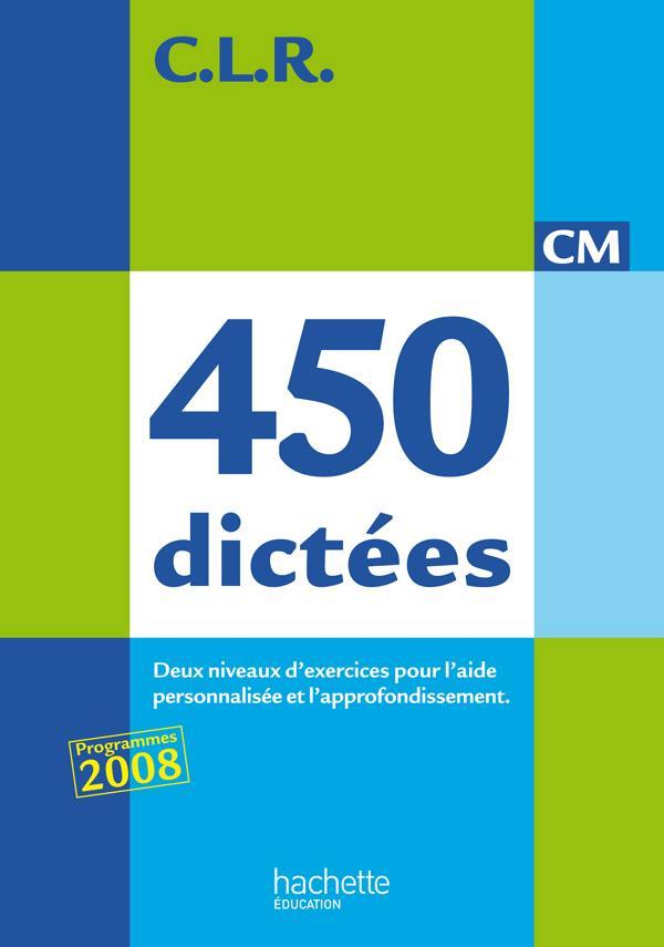 C.L.R; Francais ; 450 Dictees ; Cm ; Livre De L'Eleve (Edition 2010)