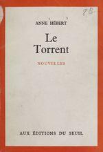 Le torrent  - Anne Hébert - Anne Hebert