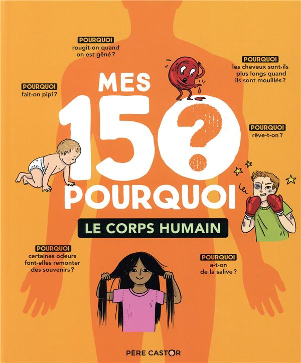 Mes 150 porquoi ; le corps humain