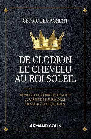 De Clodion le Chevelu au Roi Soleil ; révisez l'histoire de France à partir des surnoms des rois et des reines