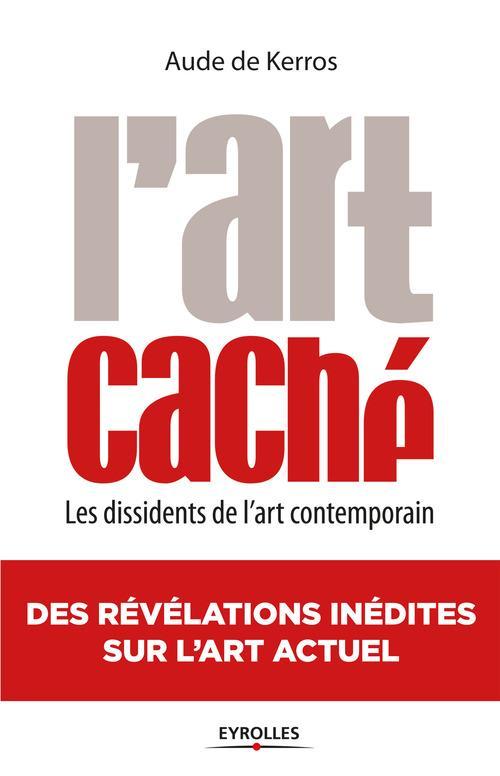 L'art caché ; les dissidents de l'art contemporain (2e édition)
