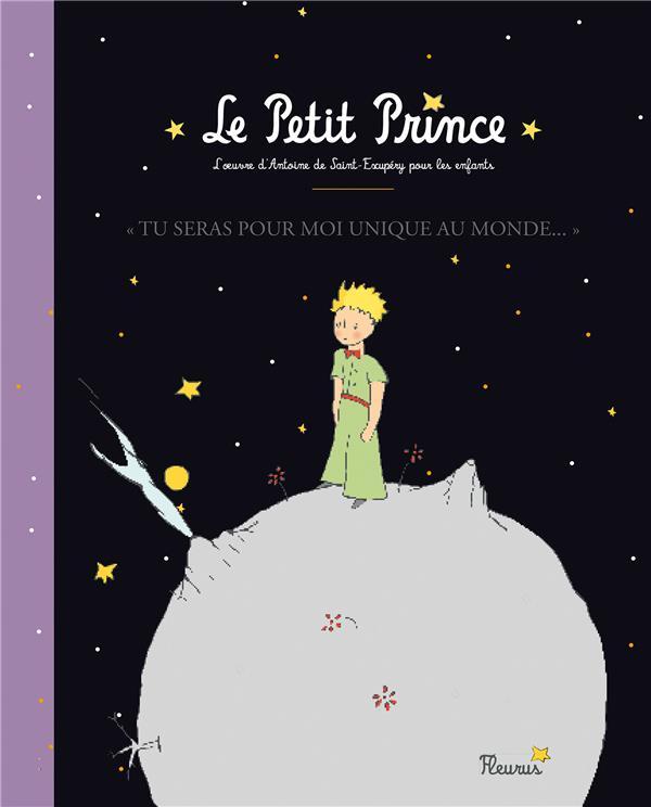 Le petit prince ; tu seras pour moi unique au monde ; l'oeuvre d'Antoine de Saint-Exupéry pour les enfants