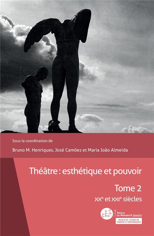 Théâtre : esthétique et pouvoir t.2 ; XXe et XXIe siècles