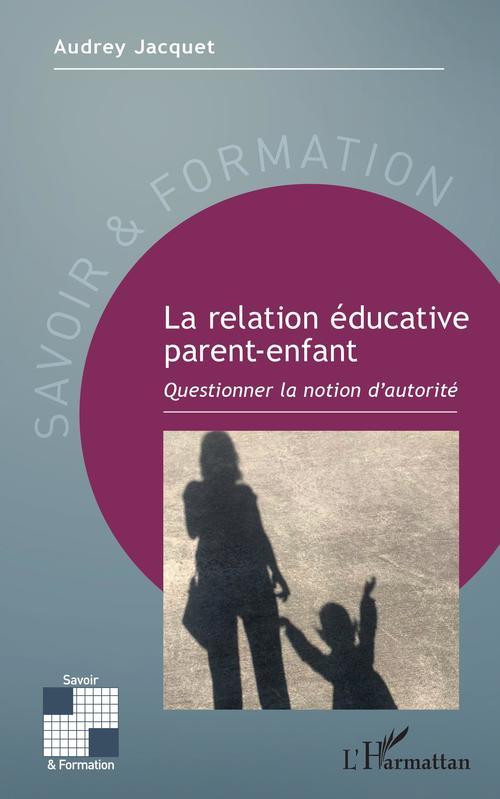 la relation éducative parent-enfant ; questionner la notion d'autorité