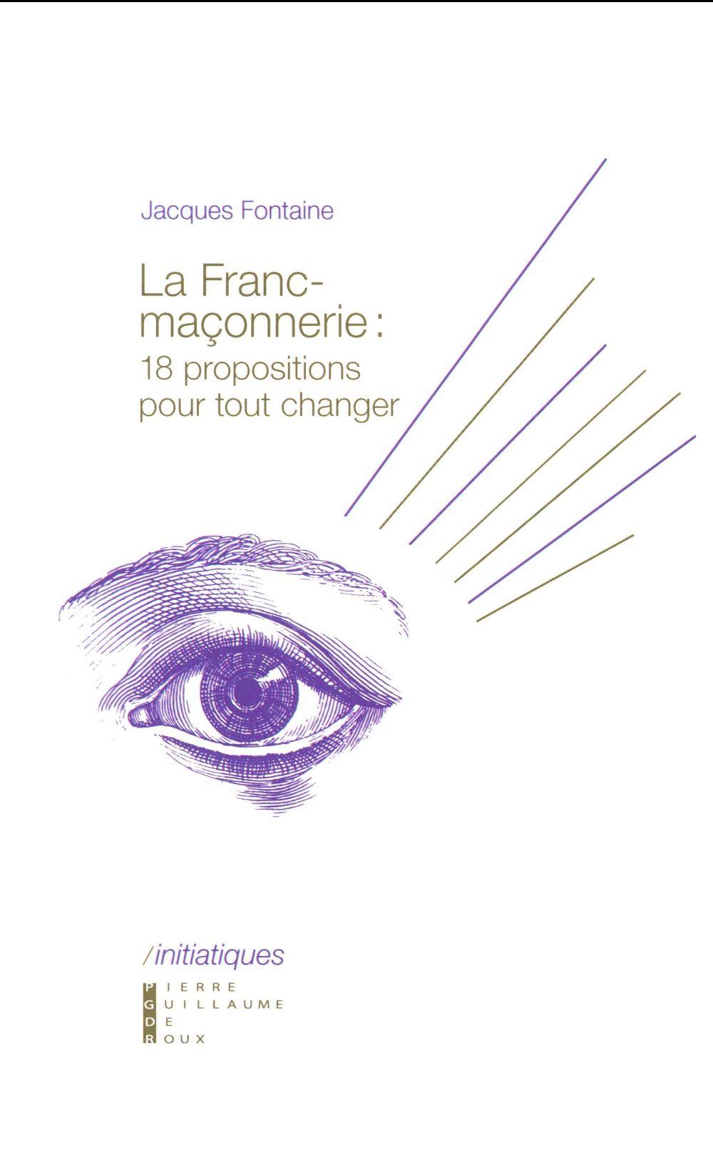 La franc-maçonnerie ; 18 propositions pour tout changer