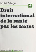 Droit international de la santé par les textes  - Michel Bélanger