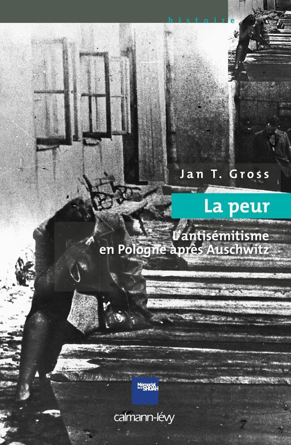 La peur ; l'antisémitisme en Pologne après Auschwitz