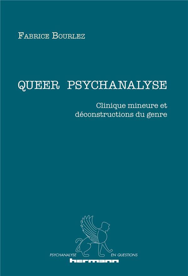 Queer psychanalyse ; clinique mineure et déconstructions du genre