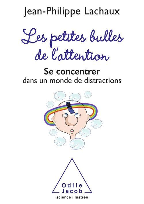 Les petites bulles de l'attention ; se concentrer dans un monde de distractions
