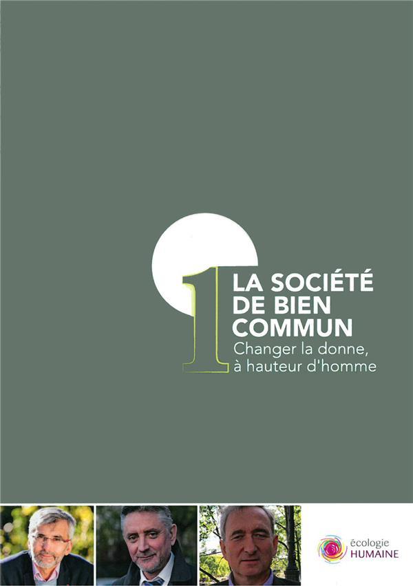 La société de bien commun ; changer la donne, à hauteur d'homme