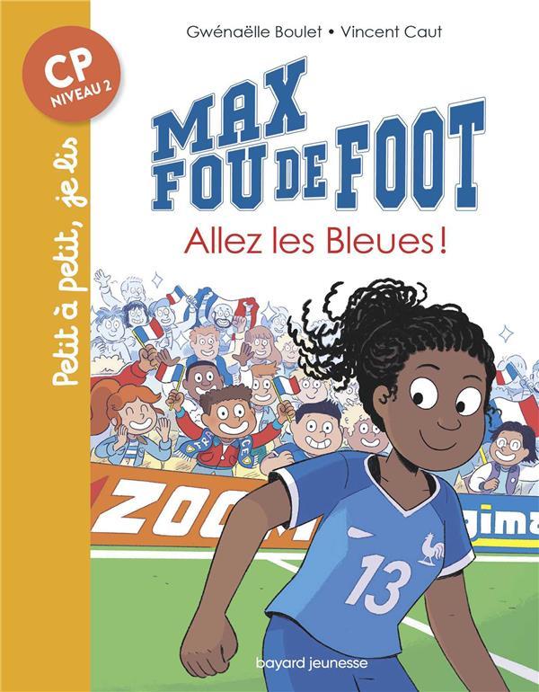 Max fou de foot T.5 ; allez les bleues !