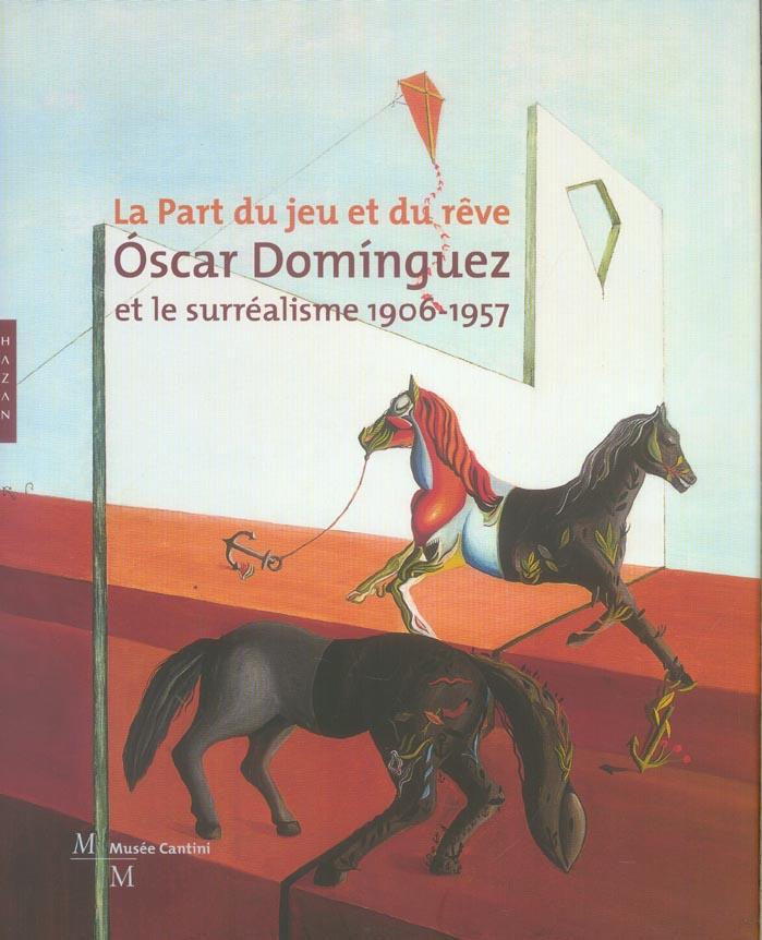 Oscar dominguez et le surrealisme 1906-1957 ; la part du jeu et du reve