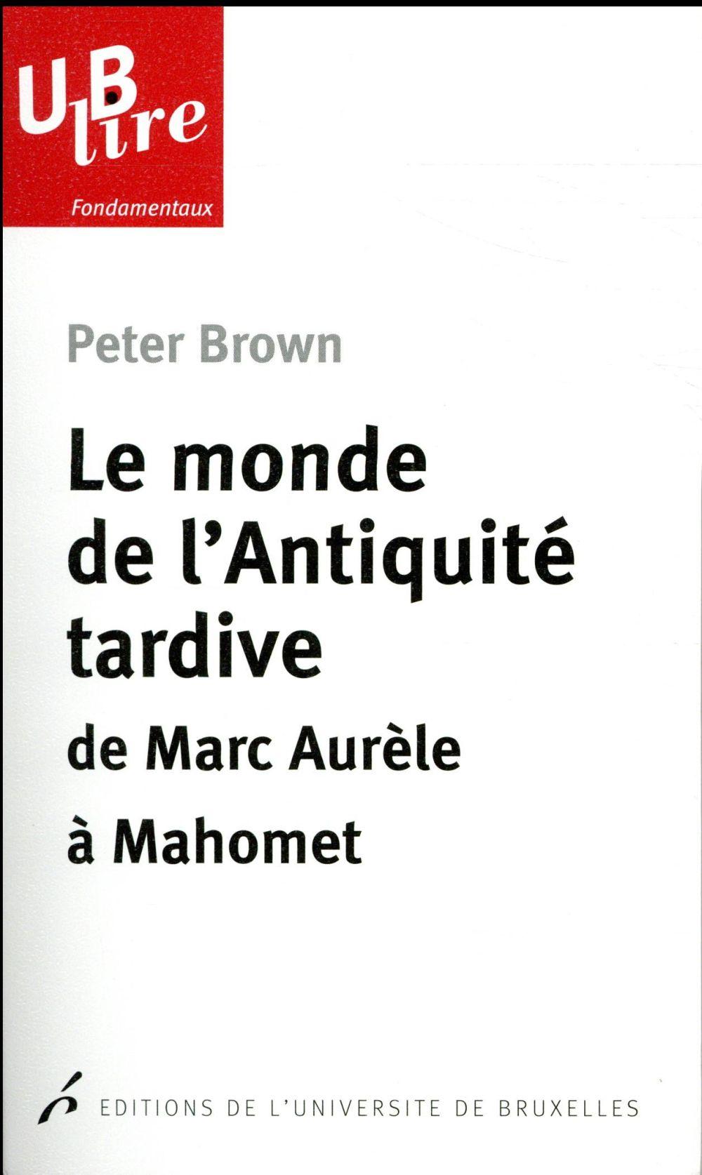 Le monde de l'Antiquité tardive ; de Marc Aurèle à Mahomet