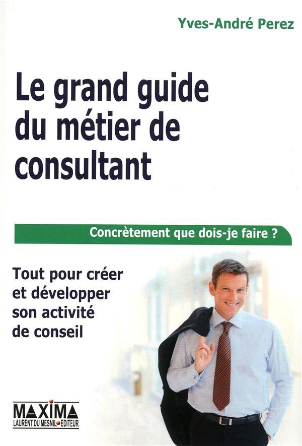 Le grand guide du métier de consultant (6e édition)