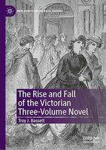 The Rise and Fall of the Victorian Three-Volume Novel  - Troy J. Bassett
