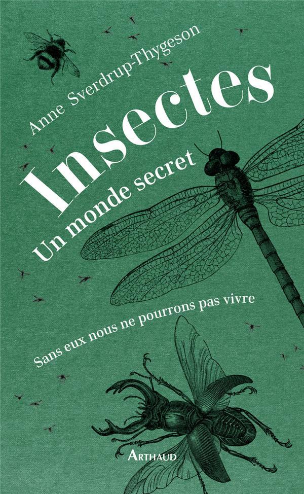 insectes : un monde secret ; sans eux nous ne pourrions pas vivre