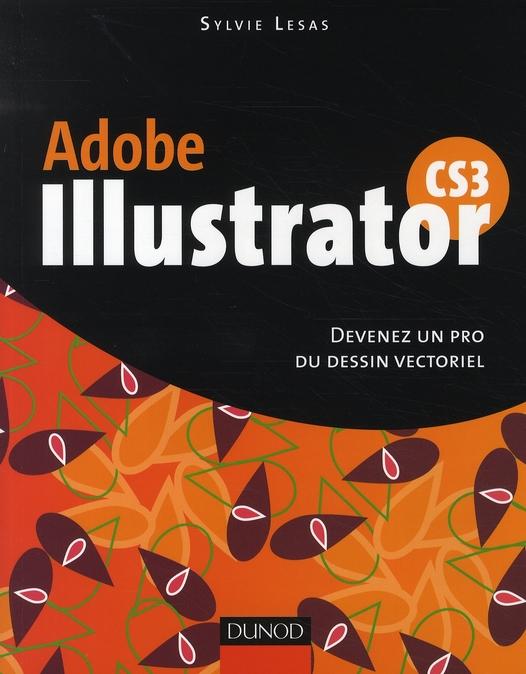 Illustrator Cs3 - Devenez Un Pro Du Dessin Vectoriel - Livre+Complements En Ligne