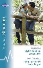 Vente Livre Numérique : Idylle pour un urgentiste - Une rencontre sous le gui (Harlequin Blanche)  - Laura Iding - Marie Ferrarella