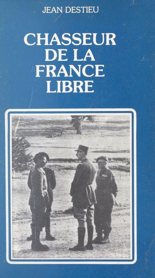 Chasseur de la France libre  - Jean Destieu