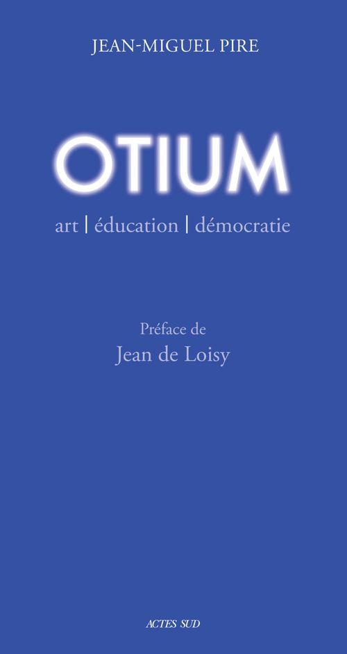 Otium ; art, éducation, démocratie