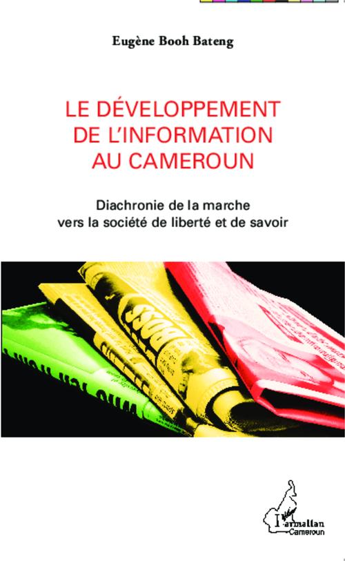 Le développement de l'information au Cameroun ; diachronie de la marche vers la société de liberté et de savoir