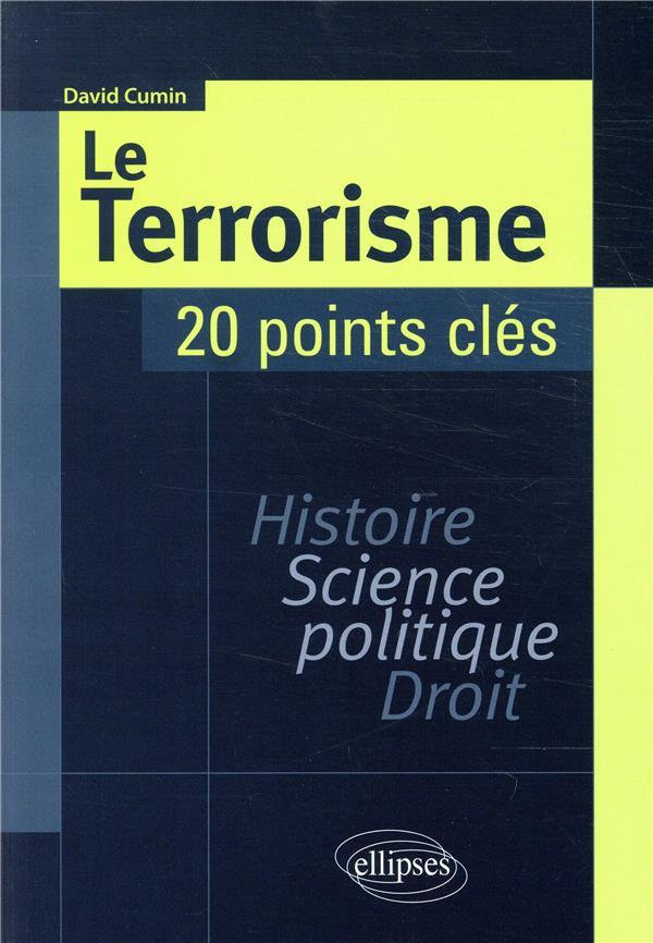 Le terrorisme ; histoire, science politique, droit ; 20 points clés (édition 2018)